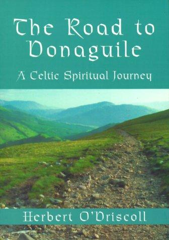 The Road to Donaguile: A Celtic Spiritual: O'Driscoll, Herbert
