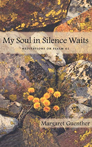 My Soul in Silence Waits: Meditations on Psalm 62 (Cloister books): Guenther, Margaret