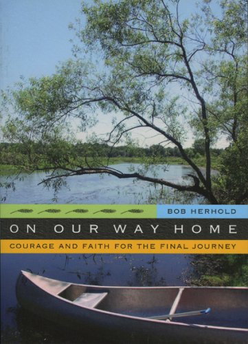 On Our Way Home: Courage and Faith for the Final Journey: Herhold, Bob