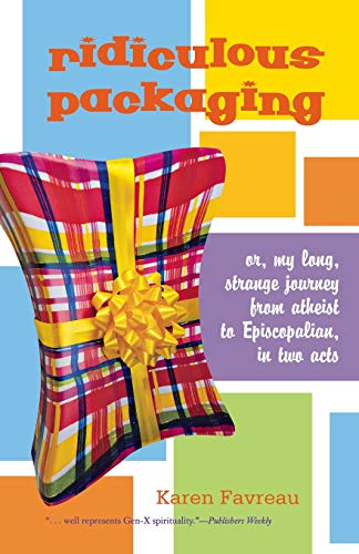 9781561012657: Ridiculous Packaging: Or, my long strange journey from atheist to Episcopalian in two acts