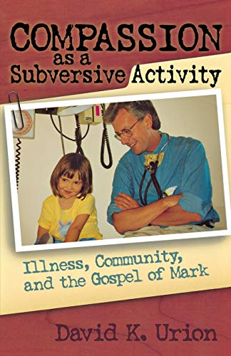 9781561012794: Compassion as a Subversive Activity: Illness, Community, and the Gospel of Mark