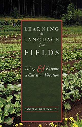 Learning the Language of the Fields: Tilling and Keeping as Christian Vocation: Deffenbaugh, Daniel...