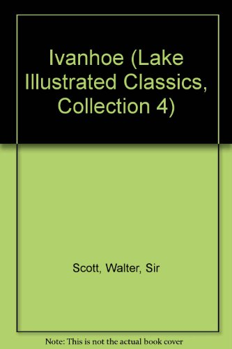 Ivanhoe (Lake Illustrated Classics, Collection 4): Walter Scott
