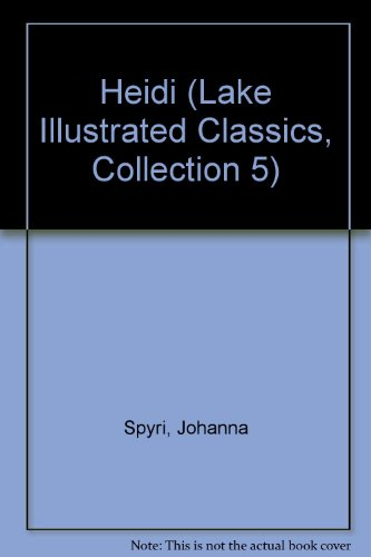 Heidi (Lake Illustrated Classics, Collection 5): Spyri, Johanna