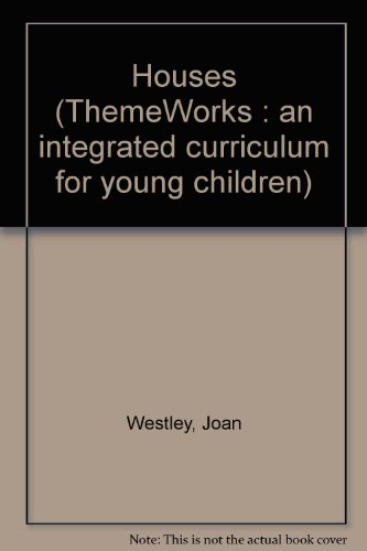 Houses (ThemeWorks : an integrated curriculum for: Westley, Joan