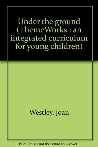 Under the ground (ThemeWorks : an integrated: Westley, Joan
