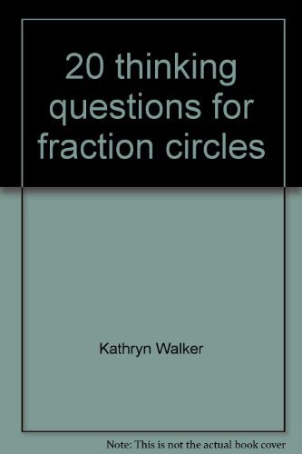 20 thinking questions for fraction circles: Kathryn Walker