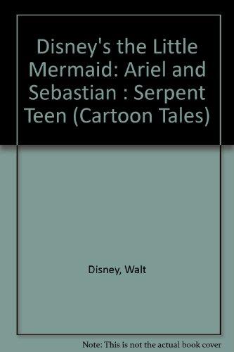 9781561152667: Disney's the Little Mermaid: Ariel and Sebastian : Serpent Teen (Cartoon Tales)