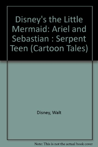 Disney's the Little Mermaid: Ariel and Sebastian : Serpent Teen (Cartoon Tales): Disney, Walt