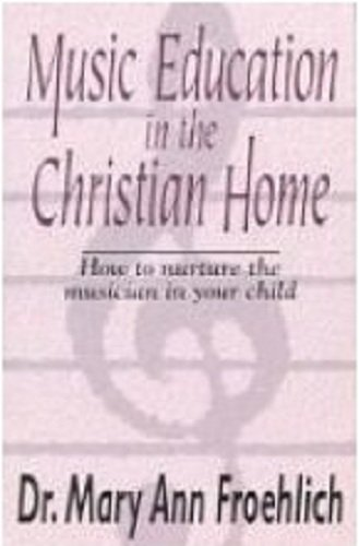 9781561210008: Music Education in the Christian Home: The Complete Guide
