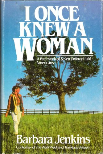 I Once Knew a Woman: A Patchwork of Seven Unforgettable Women: Jenkins, Barbara