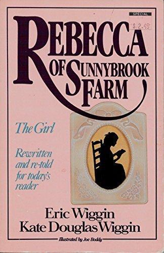 Rebecca of Sunnybrook Farm: The Girl (9781561210046) by Eric E. Wiggin; Kate Douglas Smith Wiggin