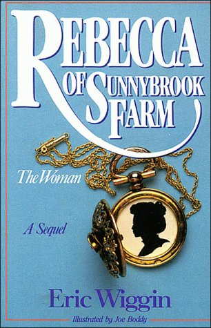 Rebecca of Sunnybrook Farm: The Woman: Wiggin, Eric E.,