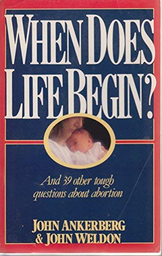 When Does Life Begin? And 39 Other Tough Questions About Abortion (1561210145) by John Ankerberg; John Weldon