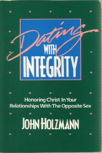9781561210220: Title: Dating with integrity Honoring Christ in your rela