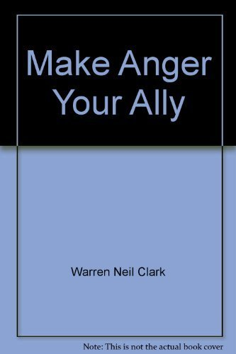 9781561210374: Make anger your ally: Harnessing one of your most powerful emotions