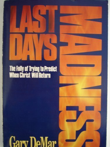 9781561210817: Last Days Madness: The Folly of Trying to Predict When Christ Will Return