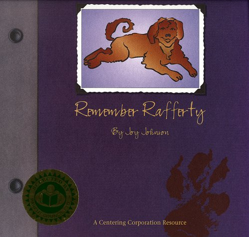 Remember Rafferty: A Book About the Death of a Pet for Children of All Ages (9781561230242) by Johnson, Joy; Centering Corporation