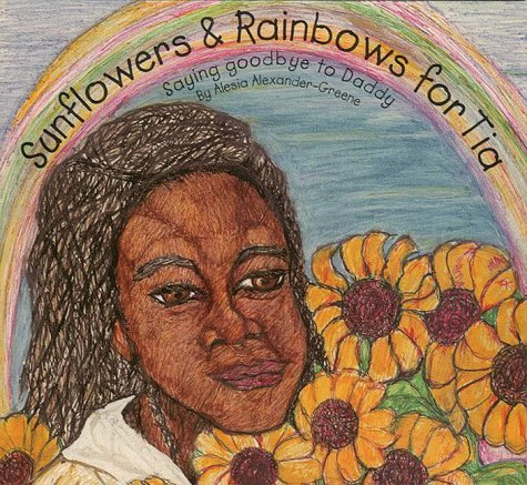 9781561231287: Sunflowers and rainbows for Tia: Saying goodbye to Daddy