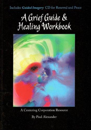 A Grief Guide & Healing Workbook: Paul Alexander