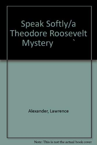 Speak Softly/a Theodore Roosevelt Mystery `: Alexander, Lawrence