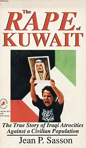 The Rape of Kuwait: The True Story of Iraqi Atrocities Against a Civilian Population: Sasson, Jean ...
