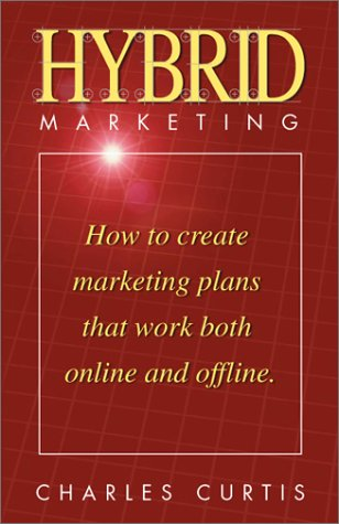 9781561293018: Hybrid Marketing: How to Create Marketing Plans that Work Both Online and Offline
