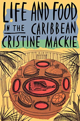 Life and Food in the Caribbean (Paperback): Cristine MacKie