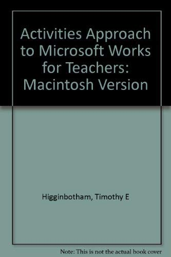 An Activities Approach To Microsoft Works for Teachers (Focus): Timothy Higginbotham
