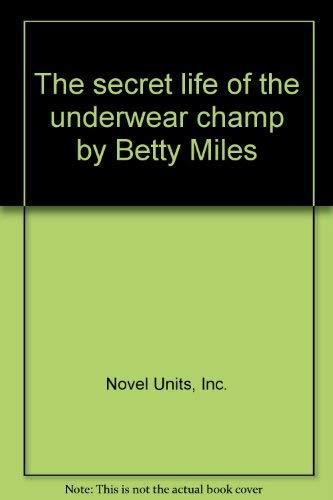 The secret life of the underwear champ by Betty Miles: Novel unit (Teacher Guide): Novel Units