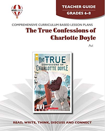 True Confessions of Charlotte Doyle - Teacher Guide by Novel Units, Inc.: Novel Units; Inc.