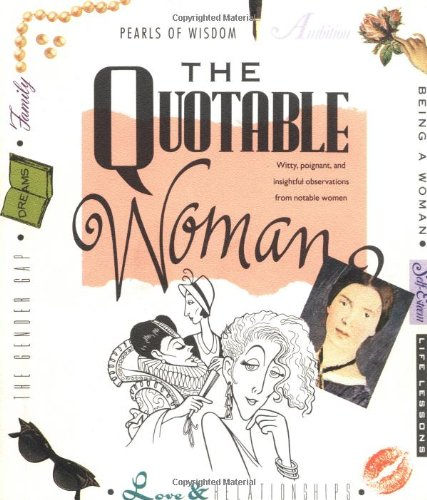 The Quotable Woman: Witty, Poignant, and Insightful Observations from Notable Women