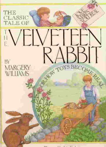 The Classic Tale of the Velveteen Rabbit: Or How Toys Become Real: Margery Williams Bianco