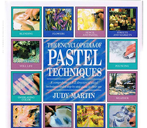 9781561380879: The Encyclopedia of Pastel Techniques: A Comprehensive A-Z Directory of Pastel Techniques and a Step-by-Step Guide to Their Use