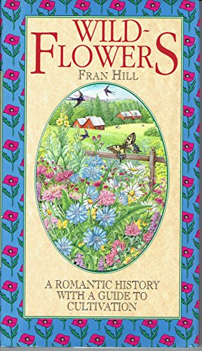 WILDFLOWERS : A Romantic History with a Guide to Cultivation (Flower Garden Ser.)