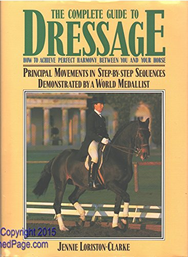 The Complete Guide to Dressage: Jennie Loriston-Clarke