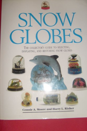 Snow Globes. The Collector`s Guide to Selecting, Displaying, and Restoring Snow Globes.