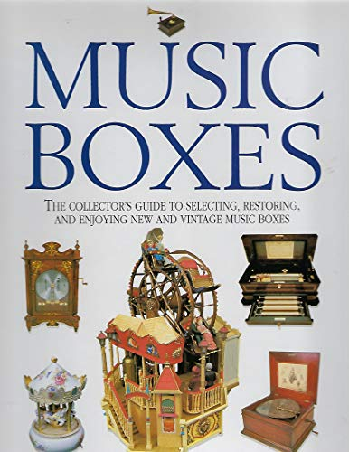 9781561382200: Music Boxes: The Collector's Guide to Selecting, Restoring, and Enjoying New and Vintage Music Boxes