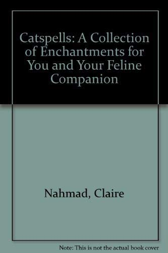 Catspells: A Collection of Enchantments for You and Your Feline Companion: Nahmad, Claire