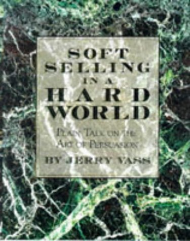 9781561382989: Soft Selling in a Hard World: Plain Talk on the Art of Persuasion