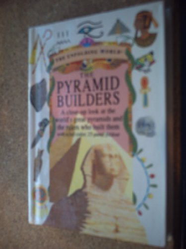 9781561383221: The Pyramid Builders: A Close-Up Look at the World's Great Pyramids and the Rulers Who Built Them (The Unfolding World)