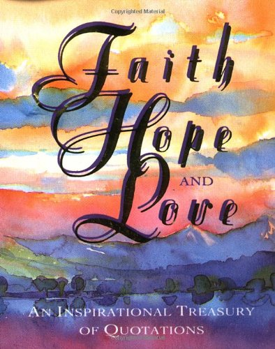 9781561383573: Faith, Hope and Love: An Inspirational Treasury of Quotes (Miniature Editions)