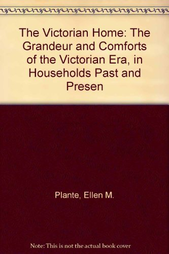 9781561384525: The Victorian Home: The Grandeur and Comforts of the Victorian Era, in Households Past and Present