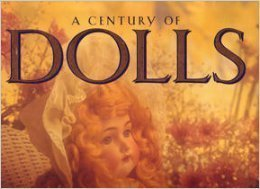 9781561384976: A Century of Dolls: Treasures from the Golden Age of Doll Making (Courage Books)