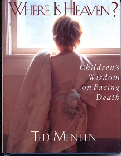 Where Is Heaven?: Children's Wisdom on Facing Death (1561385255) by Menten, Theodore