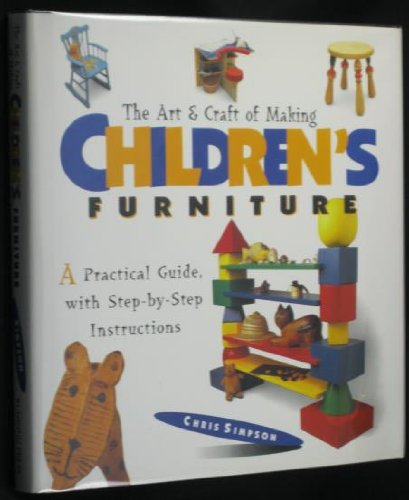 9781561385362: The Art and Craft of Making Children's Furniture: A Practical Guide, With Step-By-Step Instructions