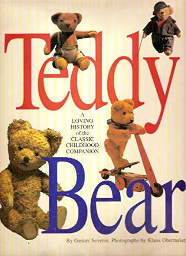 9781561385423: Teddy Bear: A Loving History of the Classic Childhood Companion