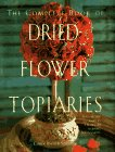 Complete Book Of Dried Flower Topiaries: Carol Endl Sterbenz