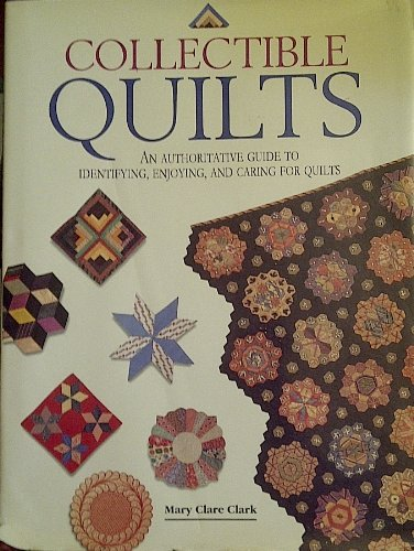 Collectible Quilts: An Authoritative Guide to Identifying,: Mary Clare Clark