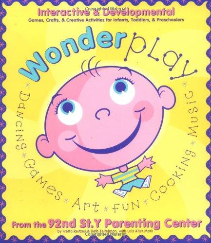 Wonderplay: Interactive & Developmental Games, Crafts, & Creative Activities for Infants, ...